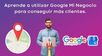 Aprende a utilizar Google Mi Negocio para conseguir más clientes.